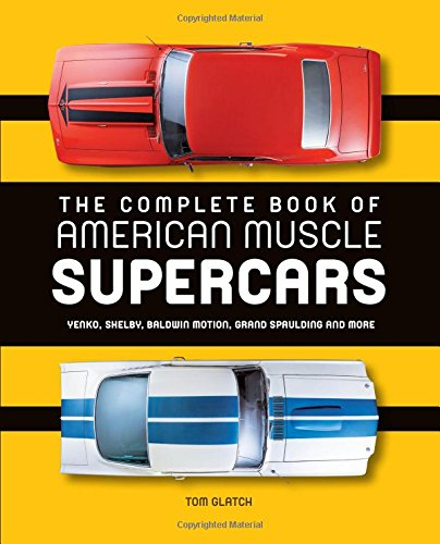[The Complete Book of American Muscle Supercars: Yenko, Shelby, Baldwin Motion, Grand Spaulding, and More] (American Motors Muscle Cars)