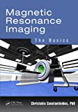 Magnetic Resonance Imaging, Christakis Constantinides, 1482217317