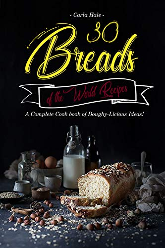 Wheat Free Pastry Recipe - 30 Breads of the World Recipes: A Complete Cook book of Doughy-Licious Ideas!