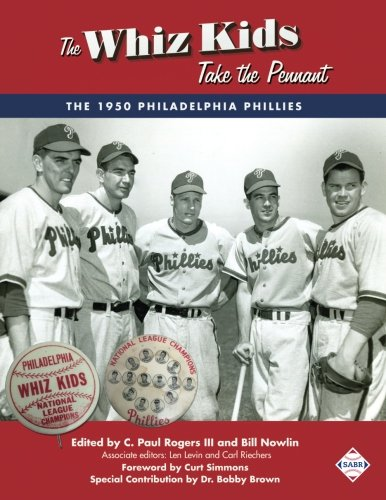 The Whiz Kids Take the Pennant: The 1950 Philadelphia Phillies (The SABR Digital Library) (Volume (Philadelphia Phillies Baseball History)