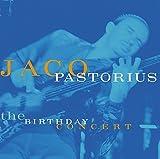Birthday Concert by PASTORIUS,JACO (2014-11-18)