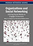 Organizations and Social Networking : Utilizing Social Media to Engage Consumers, Li, 146664026X