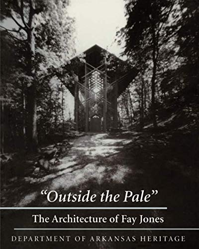 Outside the Pale: The Architecture of Fay Jones from Brand: University of Arkansas Press