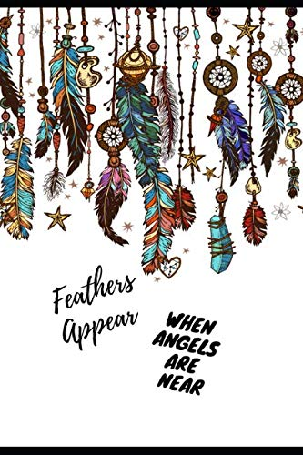 (Feathers Appear When Angels Are Near: Beautiful Quote Inspirational Journal/Notebook for Depression & Anxiety. Lined Journal Notepad For Adults & ... Grief Divorce & Separation. Loneliness)