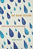 The Rainy Season: Three Lives in the New South Africa