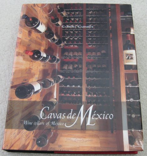 CAVAS DE MÉXICO=WINE CELLARS OF MEXICO by Gabriel. Gadsden Carrasco