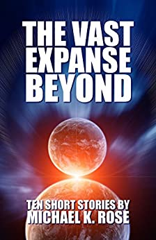 The Vast Expanse Beyond by [Rose, Michael K.]