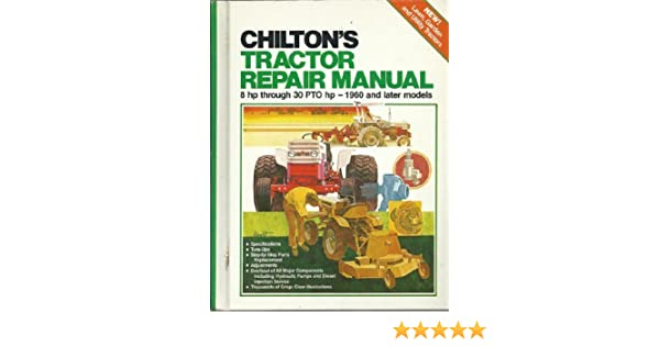 Chiltons tractor repair manual 8hp to 30 pto chilton book company chiltons tractor repair manual 8hp to 30 pto chilton book company 9780801970573 amazon books fandeluxe Image collections