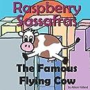 Raspberry Sassafras: The Famous Flying Cow