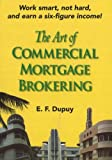 The Art of Commercial Mortgage Brokering, E. F. Dupuy, 0977778908