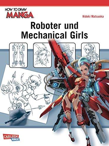How To Draw Manga: Roboter und Mechanical Girls: Zeichnet coole Scifi-Waffen und süße Mechanical Girls!