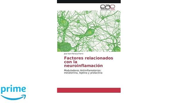 Factores relacionados con la neuroinflamación: Moduladores Antiinflamatorios: melatonina, leptina y prolactina: Amazon.es: Jose Ivan Patraca Fierro: Libros