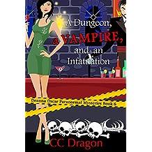 A Dungeon, a Vampire, and an Infatuation: Deanna Oscar Paranormal Mysteries Book 6 (Deanna Oscar Paranormal Mystery)