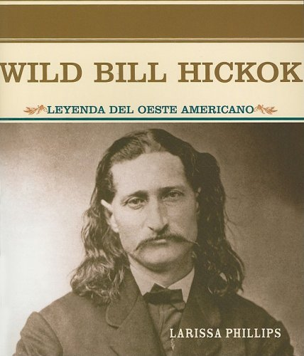 Wild Bill Hickok: Leyenda del Oeste Americano (Primary Sources of Famous People in American History) (Spanish Edition)