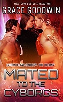 Mated To The Cyborgs (Interstellar Brides®: The Colony Book 2) by [Goodwin, Grace]
