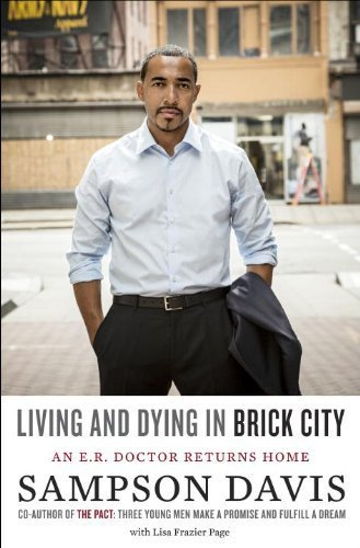 Living and Dying in Brick City: An E.R. Doctor Returns Home 1st edition by Davis, Sampson, Page, Lisa Frazier (2013) Hardcover