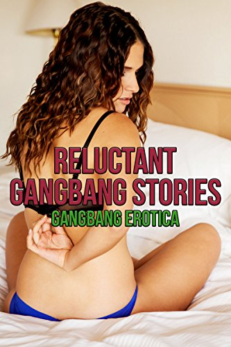 RELUCTANT GANGBANG STORIES (Six Rough Gangbang Sex Erotica Stories) by  [Halstead, Veronica