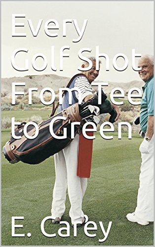 Every Golf Shot From Tee to Green