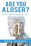 Are you a Loser?: Change Your Mind, Change Your life