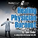 Healing Physician Burnout: Diagnosing, Preventing, and Treating Audiobook by Quint Studer, George Ford Narrated by Kevin Young
