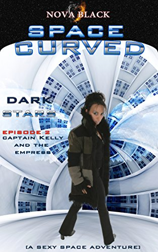 Space Curved: Dark Stars - Episode 2: (Captain Kelly and the Empress )