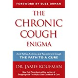 The Chronic Cough Enigma: How to recognize, diagnose and treat neurogenic and reflux related cough