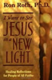 I Want to See Jesus in a New Light, Ron Roth, 1561706779