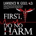 First, Do No Harm: Brier Hospital, Book 1 Audiobook by Lawrence W. Gold M.D. Narrated by Larry Gallegos