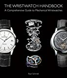 Kyпить The Wristwatch Handbook: A Comprehensive Guide to Mechanical Wristwatches на Amazon.com