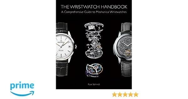The Wristwatch Handbook: A Comprehensive Guide to Mechanical Wristwatches: Amazon.es: Ryan Schmidt: Libros en idiomas extranjeros