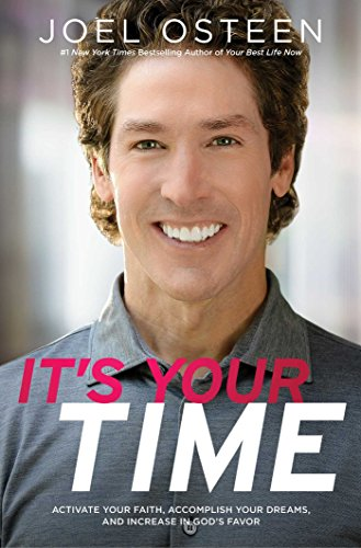 It's Your Time: Activate Your Faith, Achieve Your Dreams, and Increase in God's Favor (Examples Of Trusting God In The Bible)