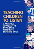 Teaching Children to Listen : A Practical Approach to Developing Children's Listening Skills, Spooner, Liz and Woodcock, Jacqui, 1441174761