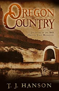 Oregon Country: The Story of the 1843 Oregon Trail Migration by [Hanson, TJ]