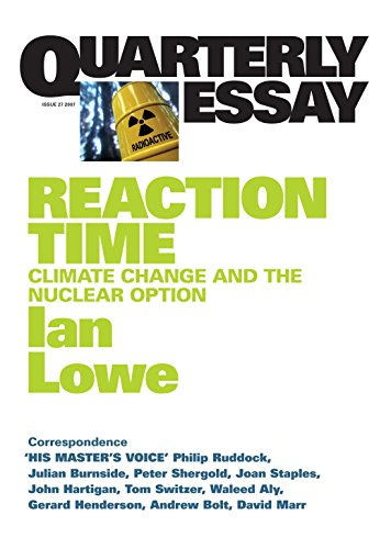 Quarterly Essay 27 Reaction Time: Climate Change and the Nuclear Option
