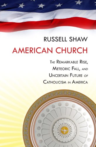 American Church  The Remarkable Rise  Meteoric Fall  And Uncertain Future Of Catholicism In America