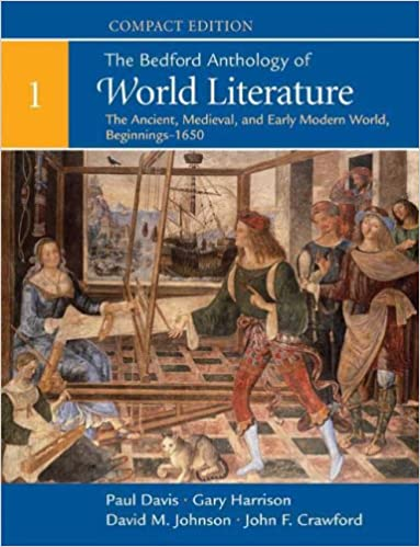 Amazon Com The Bedford Anthology Of World Literature Compact Edition Volume 1 The Ancient Medieval And Early Modern World Beginnings 1650 9780312441531 Paul Davis Gary Harrison David M Johnson John F Crawford Books