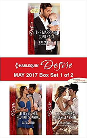 Harlequin Desire May 2017 - Box Set 1 of 2: The Marriage Contract\Little Secret, Red Hot Scandal\The Rancher's Cinderella (Books Harlequin)