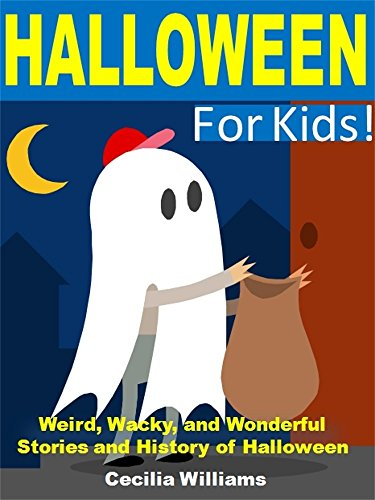 Halloween For Kids: Weird, Wonderful, and Wacky Stories and History of Halloween -