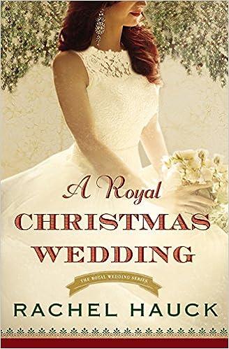a royal christmas wedding royal wedding series rachel hauck 9780310344537 amazoncom books