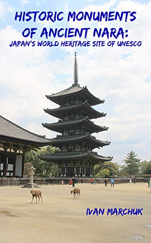 Historic Monuments of Ancient Nara: Japan's World Heritage Site of UNESCO