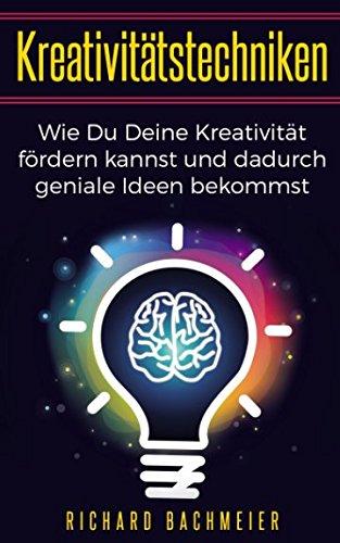 Kreativitätstechniken: Wie Du Deine Kreativität fördern kannst und dadurch geniale Ideen bekommst