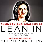 Summary and Analysis of Lean In: Women, Work, and the Will to Lead:  Based on the Book by Sheryl Sandberg | Worth Books