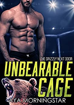 Unbearable Cage (The Grizzly Next Door Book 3) by [Morningstar, Aya]