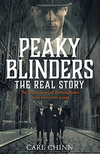 Peaky Blinders: The Real Story: The new true history of Birmingham's most notorious gangs por Carl Chinn