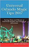 Universal Orlando Magic Tips 2017: Saving Time and Money at Universal Studios and Islands of Adventure