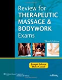 img - for Review for Therapeutic Massage and Bodywork Exams by Ashton MS PT, Joseph, Cassel NCTMB, Duke. (Lippincott Williams & Wilkins,2010) [Spiral-bound] Third (3rd) Edition book / textbook / text book