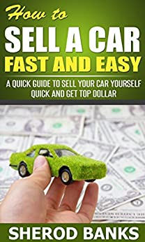 how to sell a car fast and easy a quick guide to sell your car yourself quick and. Black Bedroom Furniture Sets. Home Design Ideas