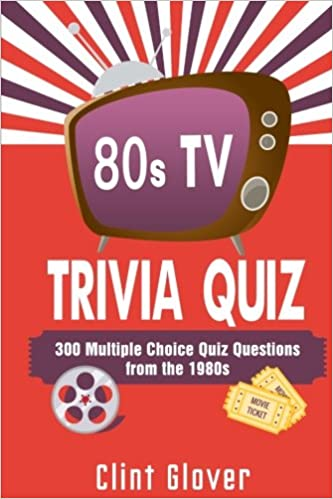 80s TV Trivia Quiz Book: 300 Multiple Choice Quiz Questions