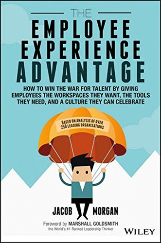 The Employee Experience Advantage: How to Win the War for Talent by Giving Employees the Workspaces they Want, the Tools they Need, and a Culture They Can Celebrate [Jacob Morgan] (Tapa Dura)