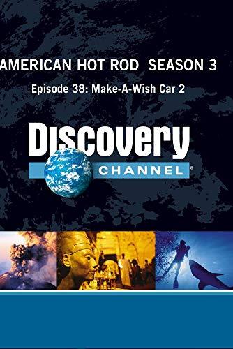 - American Hot Rod  Season 3 - Episode 38: Make-A-Wish Car 2